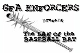 GFA Enforcers: The Law of the Baseball Bat
