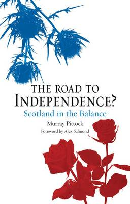 Murray Pittock The Road to Independence Scotland in the Balance
