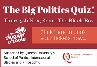 Come along to the Slugger Big Politics Pub Quiz!